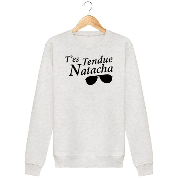 Sweat T'es tendue Natacha - Unisexe