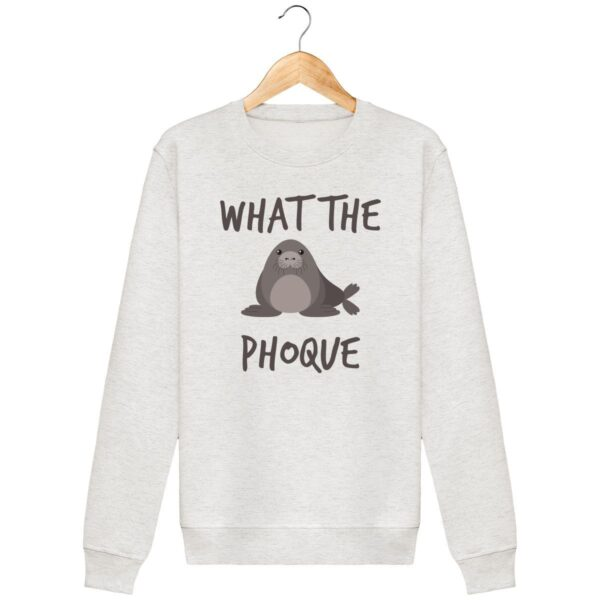 Sweat What the phoque - Unisexe