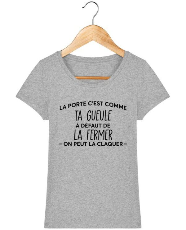 Tee Shirt La porte c'est comme ta gueule - Pour Femme