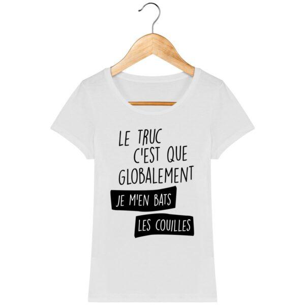 Tee Shirt Globalement je m'en bats les couilles - Pour Femme