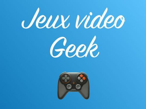 Jeux video / Geek