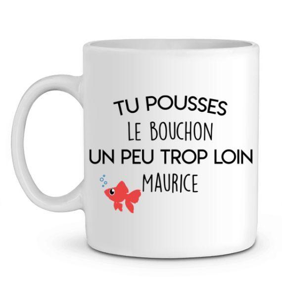 Mug en Céramique Tu pousses le bouchon un peu trop loin Maurice